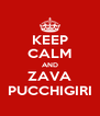 KEEP CALM AND ZAVA PUCCHIGIRI - Personalised Poster A4 size