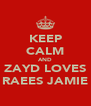 KEEP CALM AND ZAYD LOVES RAEES JAMIE - Personalised Poster A4 size