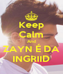 Keep Calm And ZAYN É DA INGRIID - Personalised Poster A4 size