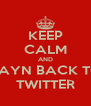 KEEP CALM AND ZAYN BACK TO TWITTER - Personalised Poster A4 size