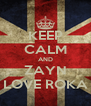KEEP CALM AND ZAYN LOVE ROKA - Personalised Poster A4 size