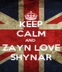KEEP CALM AND  ZAYN LOVE SHYNAR - Personalised Poster A4 size