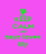 KEEP CALM AND zayn loves lily - Personalised Poster A4 size