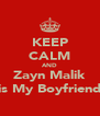 KEEP CALM AND Zayn Malik is My Boyfriend - Personalised Poster A4 size