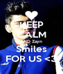 KEEP CALM AND Zayn Smiles FOR US <3 - Personalised Poster A4 size