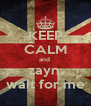 KEEP CALM and  zayn  wait for me - Personalised Poster A4 size