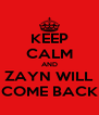 KEEP CALM AND ZAYN WILL COME BACK - Personalised Poster A4 size
