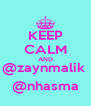 KEEP CALM AND @zaynmalik  @nhasma - Personalised Poster A4 size