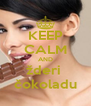 KEEP CALM AND žderi  čokoladu - Personalised Poster A4 size