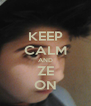 KEEP CALM AND ZE ON - Personalised Poster A4 size