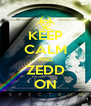 KEEP CALM AND ZEDD ON - Personalised Poster A4 size
