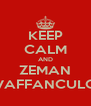 KEEP CALM AND ZEMAN VAFFANCULO - Personalised Poster A4 size