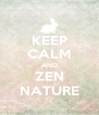 KEEP CALM AND ZEN NATURE - Personalised Poster A4 size