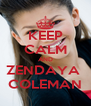 KEEP CALM AND ZENDAYA  COLEMAN - Personalised Poster A4 size