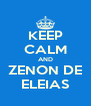 KEEP CALM AND ZENON DE ELEIAS - Personalised Poster A4 size