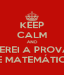 KEEP CALM AND ZEREI A PROVA DE MATEMÁTICA - Personalised Poster A4 size