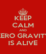 KEEP CALM AND ZERO GRAVITY IS ALIVE - Personalised Poster A4 size