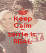 Keep Calm And zerrie is  REAL - Personalised Poster A4 size