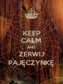 KEEP CALM AND ZERWIJ PAJĘCZYNKĘ - Personalised Poster A4 size