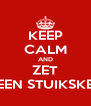 KEEP CALM AND ZET EEN STUIKSKE - Personalised Poster A4 size