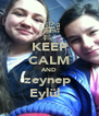 KEEP CALM AND zeynep♫ Eylül ♥ - Personalised Poster A4 size