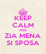 KEEP CALM AND ZIA MENA SI SPOSA - Personalised Poster A4 size