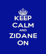 KEEP CALM AND ZIDANE ON - Personalised Poster A4 size