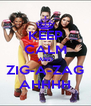 KEEP CALM AND ZIG-A-ZAG AHHHH - Personalised Poster A4 size