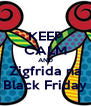 KEEP CALM AND Zigfrida na Black Friday - Personalised Poster A4 size