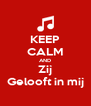 KEEP CALM AND Zij Gelooft in mij - Personalised Poster A4 size