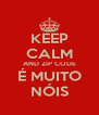 KEEP CALM AND ZIP CODE É MUITO NÓIS - Personalised Poster A4 size