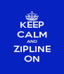 KEEP CALM AND ZIPLINE ON - Personalised Poster A4 size
