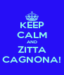 KEEP CALM AND ZITTA CAGNONA! - Personalised Poster A4 size