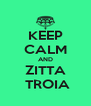 KEEP CALM AND ZITTA  TROIA - Personalised Poster A4 size
