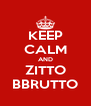 KEEP CALM AND ZITTO BBRUTTO - Personalised Poster A4 size