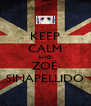 KEEP CALM AND ZOË SINAPELLIDO - Personalised Poster A4 size