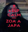 KEEP CALM AND ZOA A  JAPA - Personalised Poster A4 size