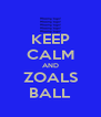 KEEP CALM AND ZOALS BALL - Personalised Poster A4 size