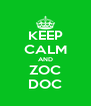 KEEP CALM AND ZOC DOC - Personalised Poster A4 size