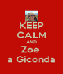 KEEP CALM AND Zoe  a Giconda - Personalised Poster A4 size