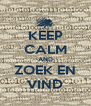 KEEP CALM AND ZOEK EN VIND - Personalised Poster A4 size