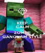 KEEP CALM AND ZOMBIE GANGNAM STYLE - Personalised Poster A4 size