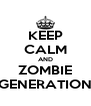 KEEP CALM AND ZOMBIE GENERATION - Personalised Poster A4 size