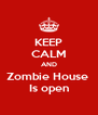 KEEP CALM AND Zombie House  Is open - Personalised Poster A4 size