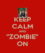 """KEEP CALM AND """"ZOMBIE"""" ON - Personalised Poster A4 size"""