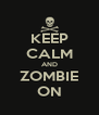 KEEP CALM AND ZOMBIE ON - Personalised Poster A4 size