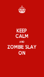 KEEP CALM AND ZOMBIE SLAY ON - Personalised Poster A4 size