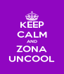 KEEP CALM AND ZONA UNCOOL - Personalised Poster A4 size