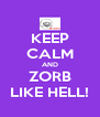 KEEP CALM AND ZORB LIKE HELL! - Personalised Poster A4 size