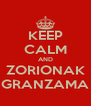 KEEP CALM AND ZORIONAK GRANZAMA - Personalised Poster A4 size